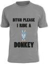 Bitch please I ride a donkey