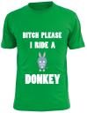 Bitch please I ride a donkey